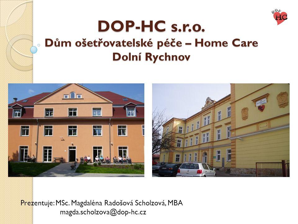DOP-HC s.r.o. Dům ošetřovatelské péče – Home Care Dolní Rychnov Prezentuje: MSc. Magdaléna Radošová Scholzová, MBA magda.scholzova@dop-hc.cz