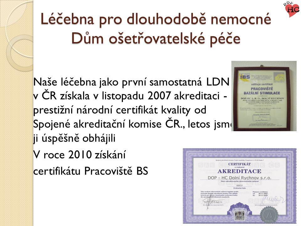 Léčebna pro dlouhodobě nemocné Dům ošetřovatelské péče Naše léčebna jako první samostatná LDN v ČR získala v listopadu 2007 akreditaci - prestižní nár