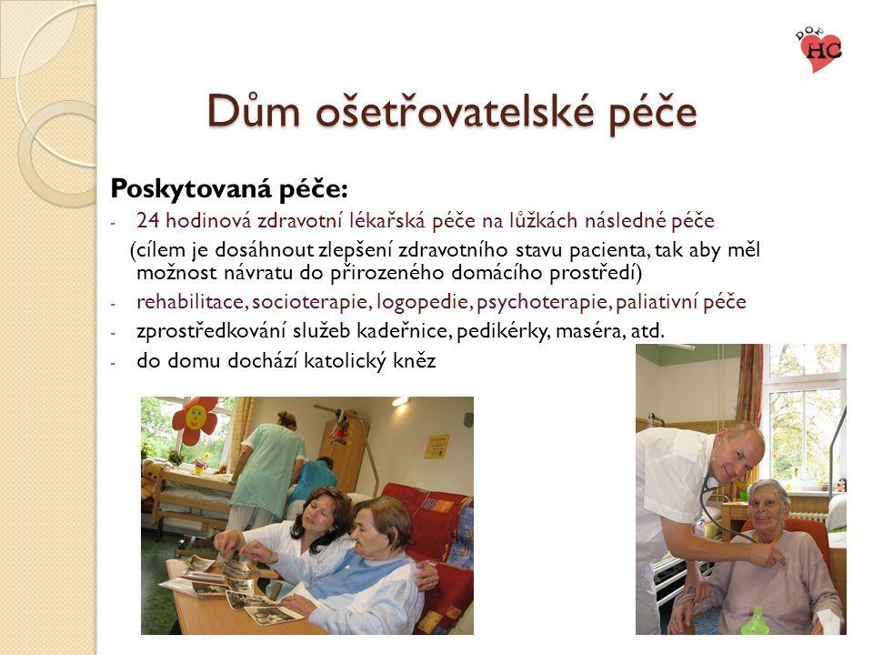 Dům ošetřovatelské péče Poskytovaná péče: - 24 hodinová zdravotní lékařská péče na lůžkách následné péče (cílem je dosáhnout zlepšení zdravotního stav