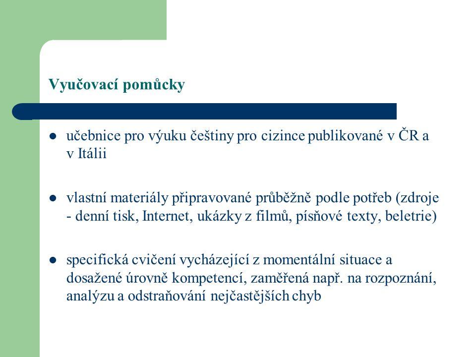 Vyučovací pomůcky učebnice pro výuku češtiny pro cizince publikované v ČR a v Itálii vlastní materiály připravované průběžně podle potřeb (zdroje - denní tisk, Internet, ukázky z filmů, písňové texty, beletrie) specifická cvičení vycházející z momentální situace a dosažené úrovně kompetencí, zaměřená např.