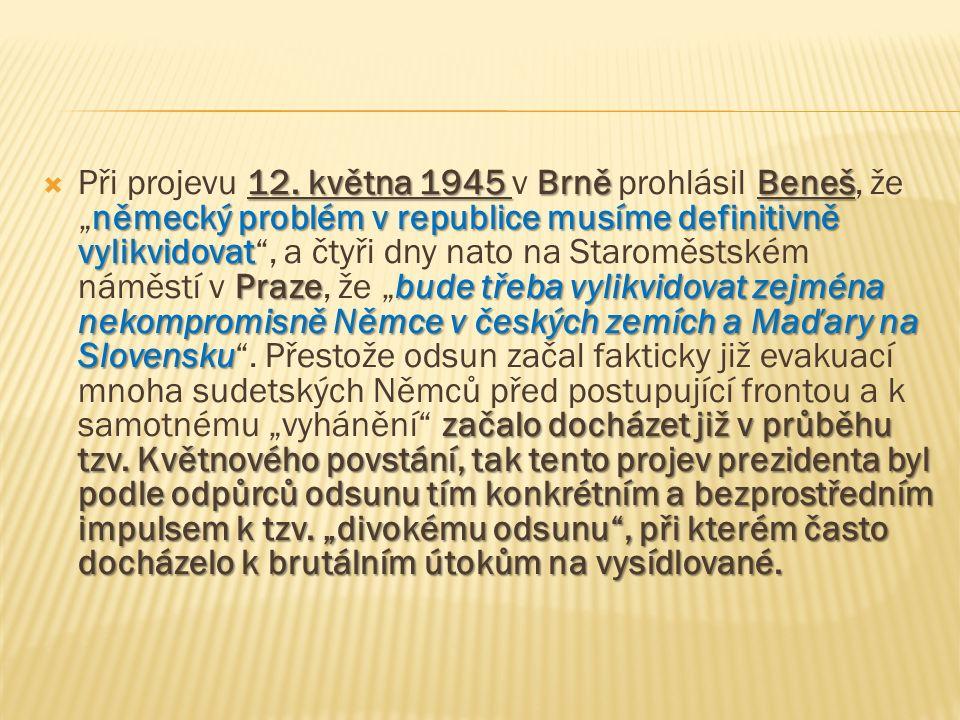 12. května 1945 BrněBeneš německý problém v republice musíme definitivně vylikvidovat Prazebude třeba vylikvidovat zejména nekompromisně Němce v český