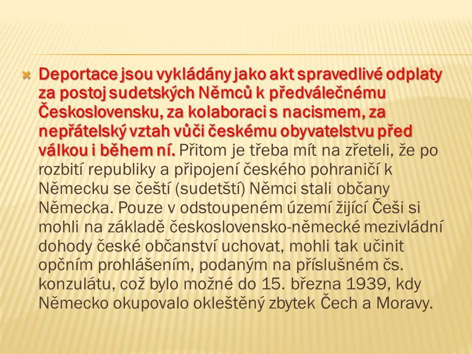  Deportace jsou vykládány jako akt spravedlivé odplaty za postoj sudetských Němců k předválečnému Československu, za kolaboraci s nacismem, za nepřát