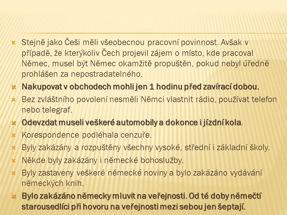  Stejně jako Češi měli všeobecnou pracovní povinnost. Avšak v případě, že kterýkoliv Čech projevil zájem o místo, kde pracoval Němec, musel být Němec