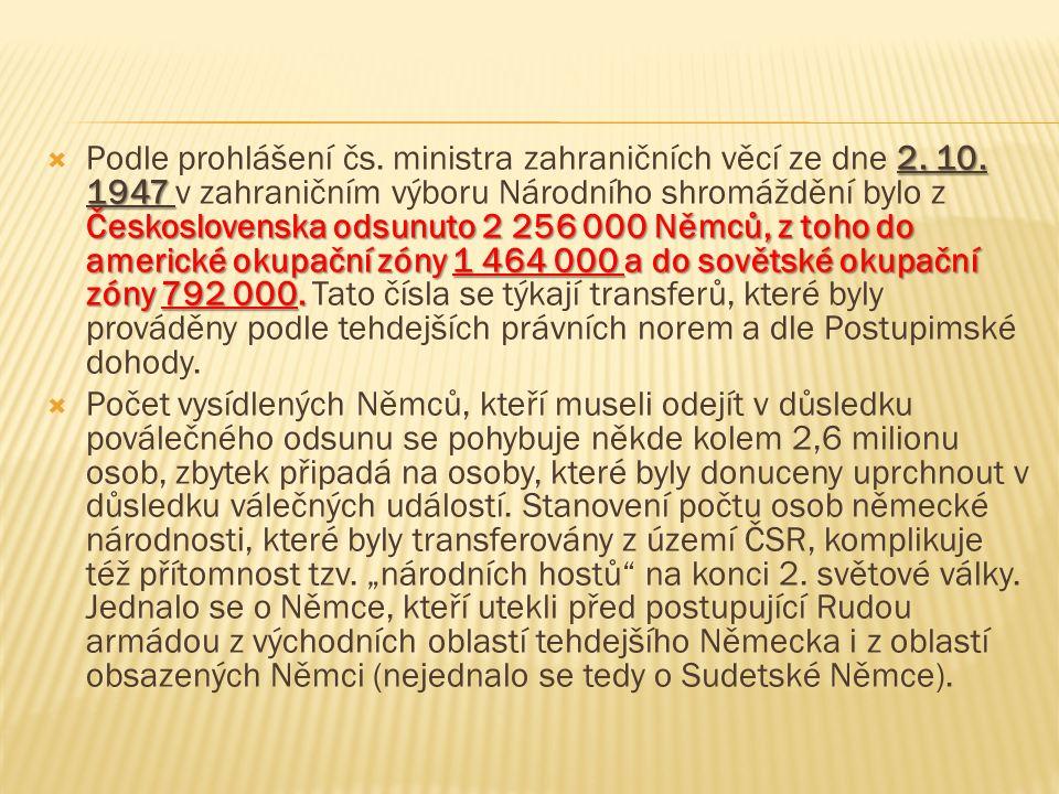 2. 10. 1947 Československa odsunuto 2 256 000 Němců, z toho do americké okupační zóny 1 464 000 a do sovětské okupační zóny 792 000.  Podle prohlášen