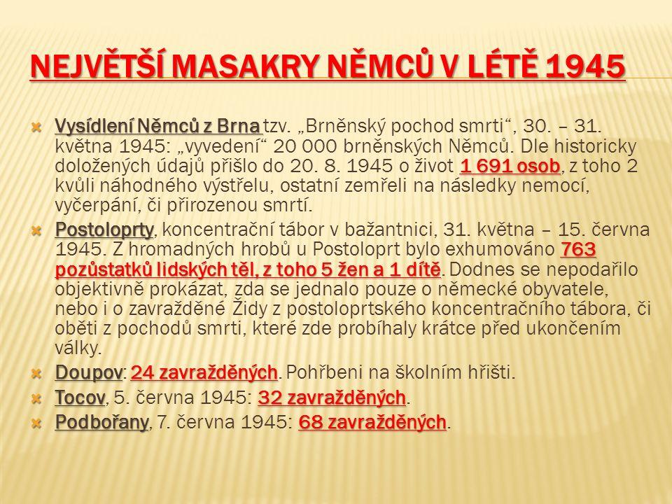 """NEJVĚTŠÍ MASAKRY NĚMCŮ V LÉTĚ 1945  Vysídlení Němců z Brna 1 691 osob  Vysídlení Němců z Brna tzv. """"Brněnský pochod smrti"""", 30. – 31. května 1945: """""""