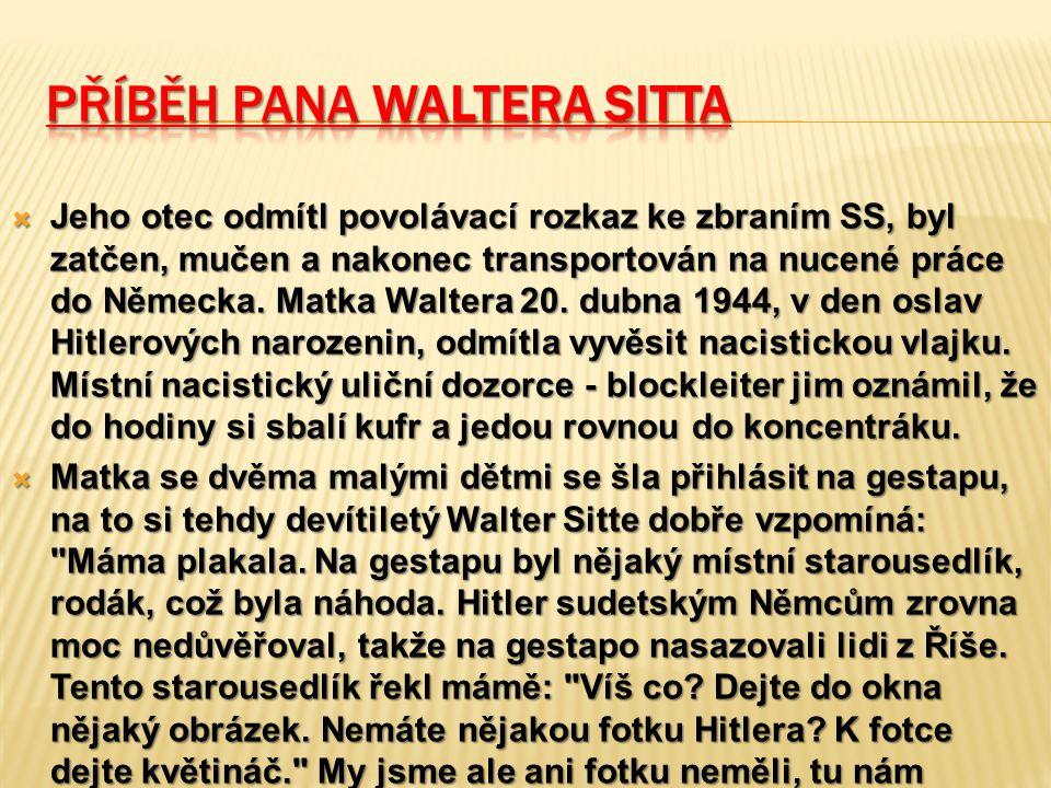  Jeho otec odmítl povolávací rozkaz ke zbraním SS, byl zatčen, mučen a nakonec transportován na nucené práce do Německa. Matka Waltera 20. dubna 1944
