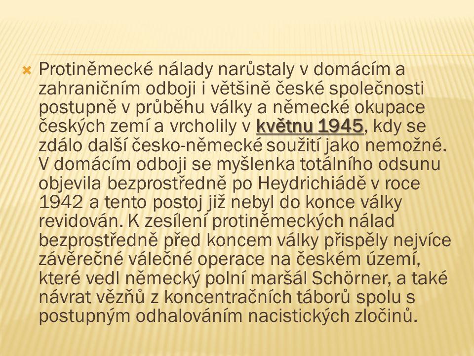 květnu 1945  Protiněmecké nálady narůstaly v domácím a zahraničním odboji i většině české společnosti postupně v průběhu války a německé okupace česk
