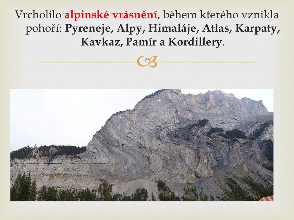  Vrcholilo alpinské vrásnění, během kterého vznikla pohoří: Pyreneje, Alpy, Himaláje, Atlas, Karpaty, Kavkaz, Pamír a Kordillery.