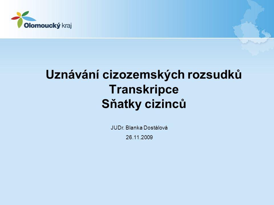 Uznávání cizozemských rozsudků Transkripce Sňatky cizinců JUDr. Blanka Dostálová 26.11.2009