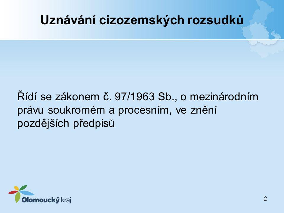 2 Uznávání cizozemských rozsudků Řídí se zákonem č.