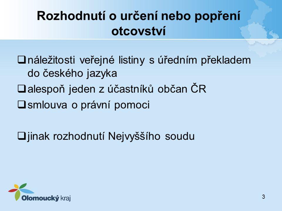 3 Rozhodnutí o určení nebo popření otcovství  náležitosti veřejné listiny s úředním překladem do českého jazyka  alespoň jeden z účastníků občan ČR  smlouva o právní pomoci  jinak rozhodnutí Nejvyššího soudu