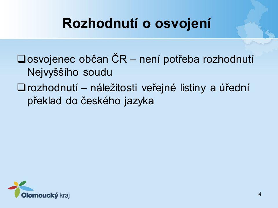 4 Rozhodnutí o osvojení  osvojenec občan ČR – není potřeba rozhodnutí Nejvyššího soudu  rozhodnutí – náležitosti veřejné listiny a úřední překlad do českého jazyka