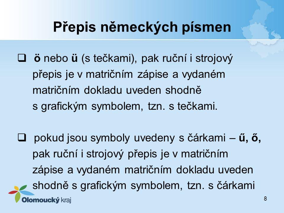 8 Přepis německých písmen  ö nebo ü (s tečkami), pak ruční i strojový přepis je v matričním zápise a vydaném matričním dokladu uveden shodně s grafickým symbolem, tzn.