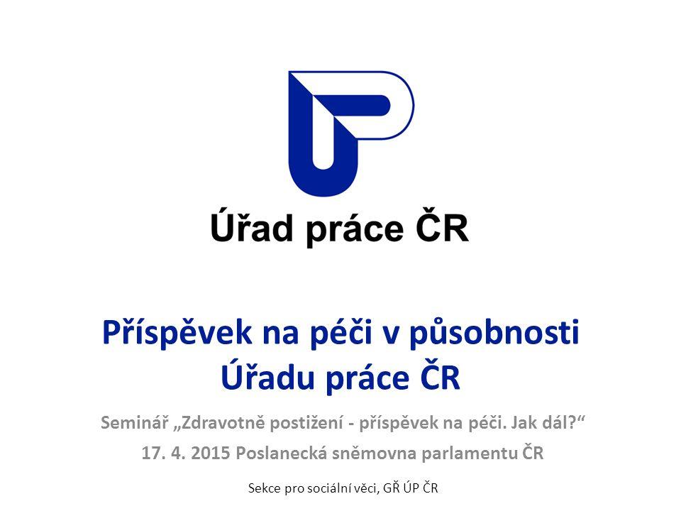 """Příspěvek na péči v působnosti Úřadu práce ČR Seminář """"Zdravotně postižení - příspěvek na péči."""
