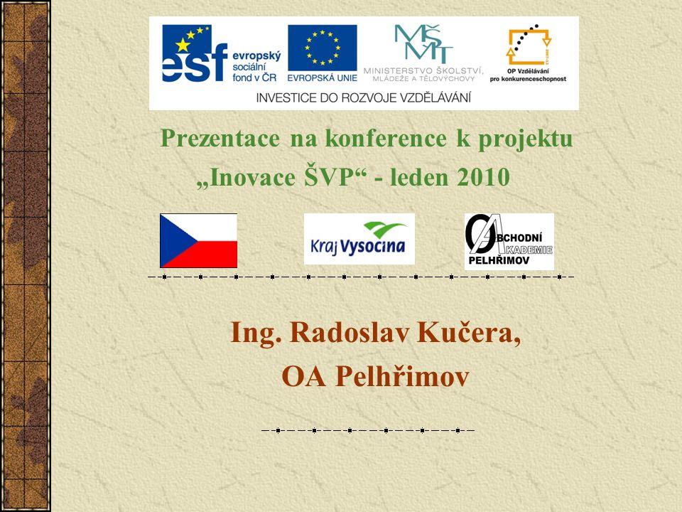 """Prezentace na konference k projektu """"Inovace ŠVP"""" - leden 2010 Ing. Radoslav Kučera, OA Pelhřimov"""