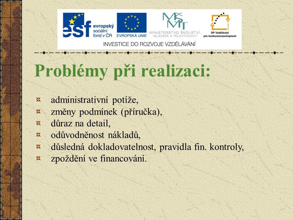 Problémy při realizaci: administrativní potíže, změny podmínek (příručka), důraz na detail, odůvodněnost nákladů, důsledná dokladovatelnost, pravidla fin.