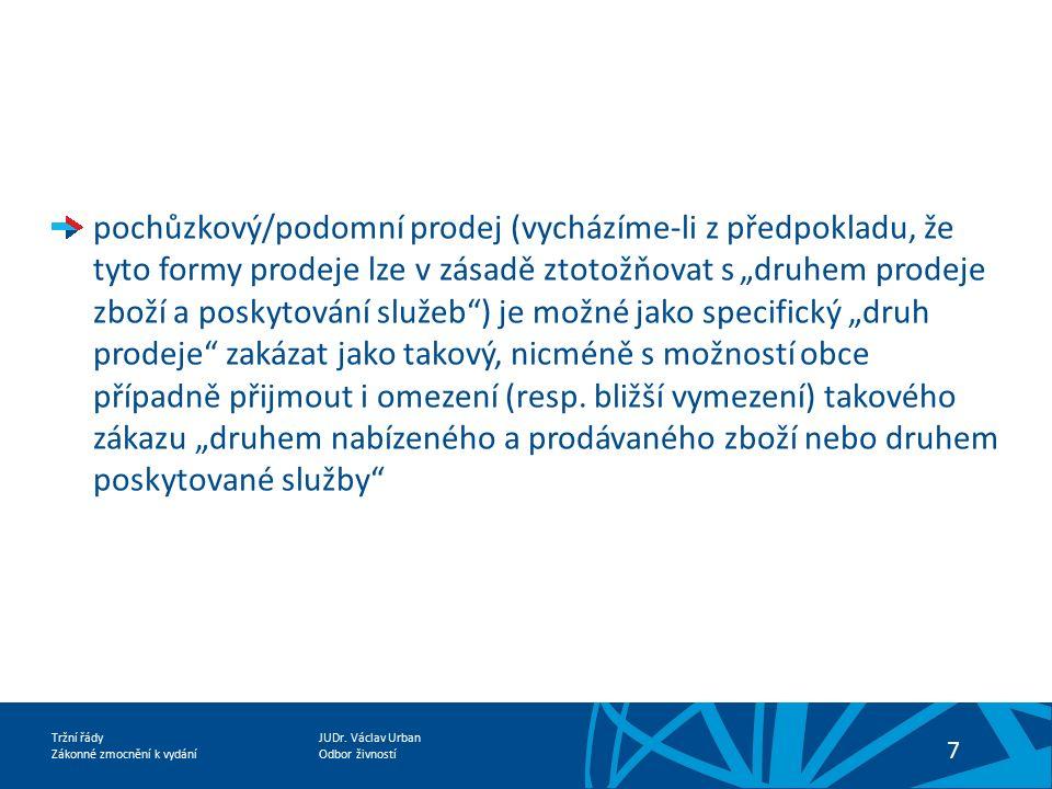JUDr. Václav Urban Odbor živností Tržní řády Zákonné zmocnění k vydání 7 pochůzkový/podomní prodej (vycházíme-li z předpokladu, že tyto formy prodeje