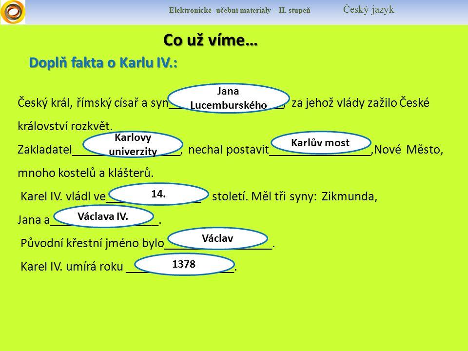Co už víme… Doplň fakta o Karlu IV.: Český král, římský císař a syn__________________, za jehož vlády zažilo České království rozkvět.