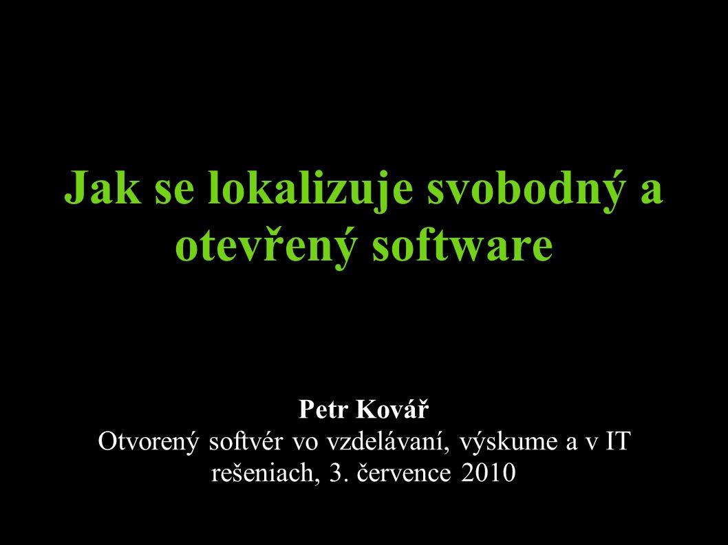 Jak se lokalizuje svobodný a otevřený software Petr Kovář Otvorený softvér vo vzdelávaní, výskume a v IT rešeniach, 3.