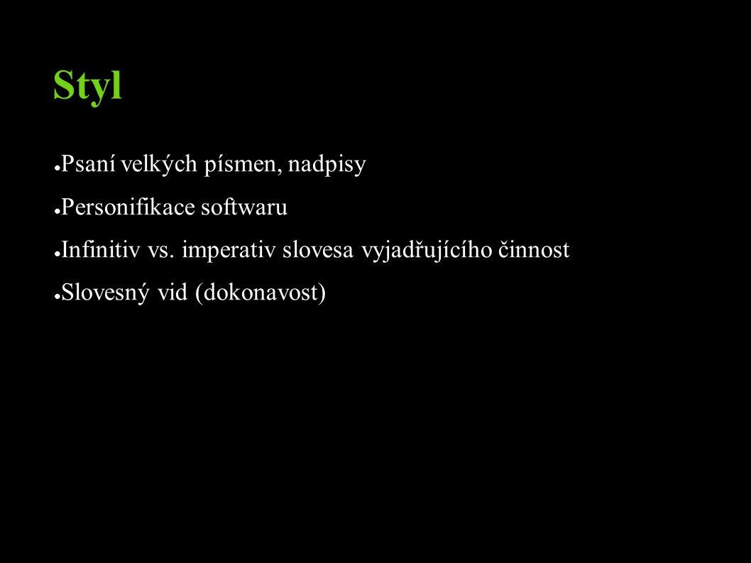 Styl ● Psaní velkých písmen, nadpisy ● Personifikace softwaru ● Infinitiv vs.