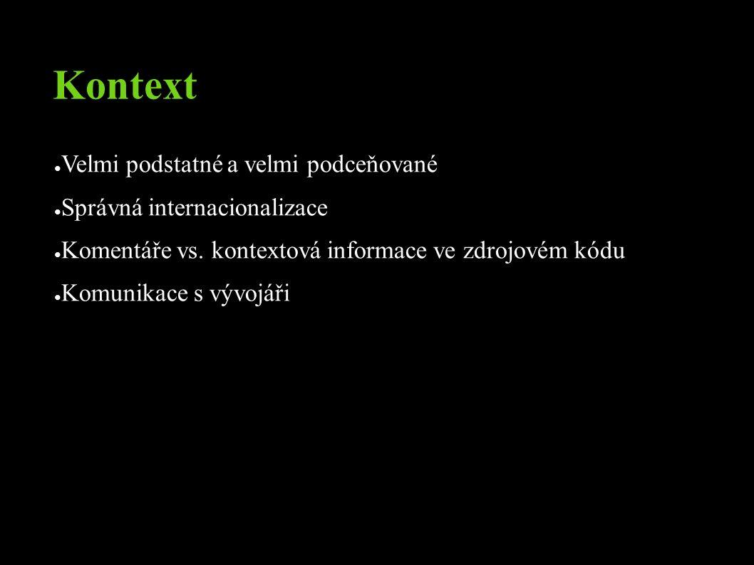 Kontext ● Velmi podstatné a velmi podceňované ● Správná internacionalizace ● Komentáře vs.