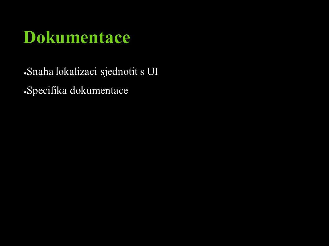 Dokumentace ● Snaha lokalizaci sjednotit s UI ● Specifika dokumentace