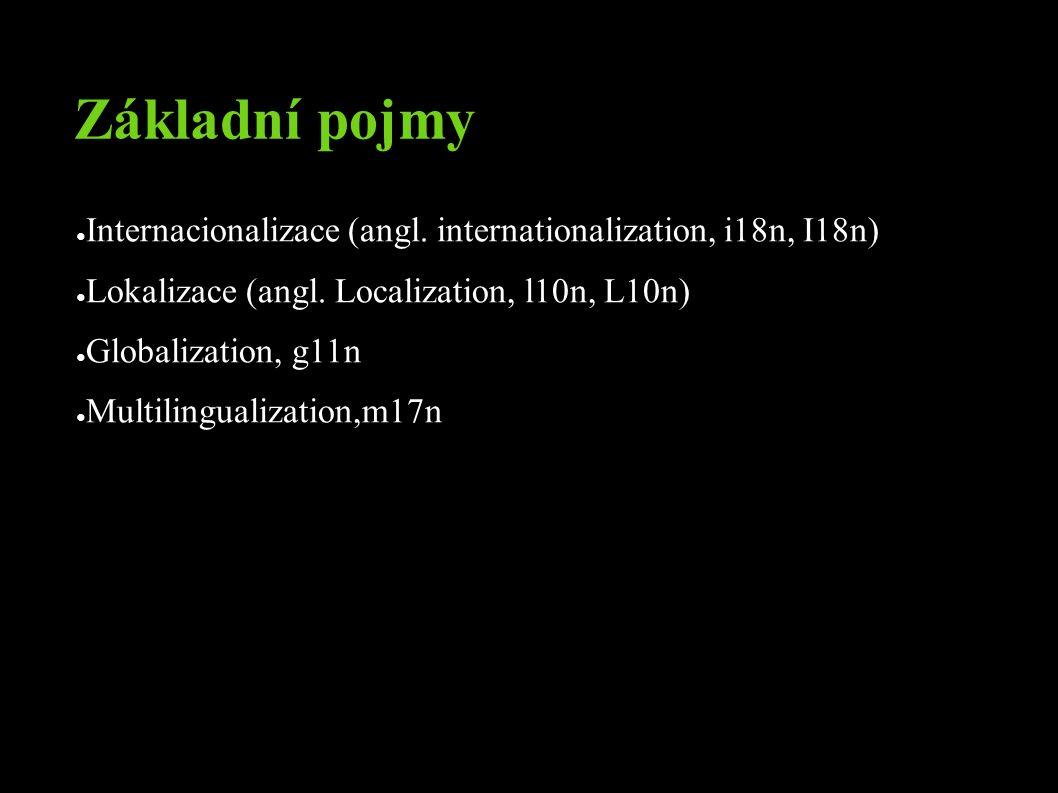 Základní pojmy ● Internacionalizace (angl. internationalization, i18n, I18n) ● Lokalizace (angl.