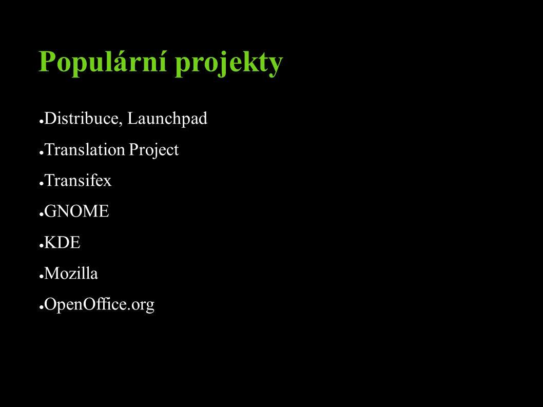 Populární projekty ● Distribuce, Launchpad ● Translation Project ● Transifex ● GNOME ● KDE ● Mozilla ● OpenOffice.org