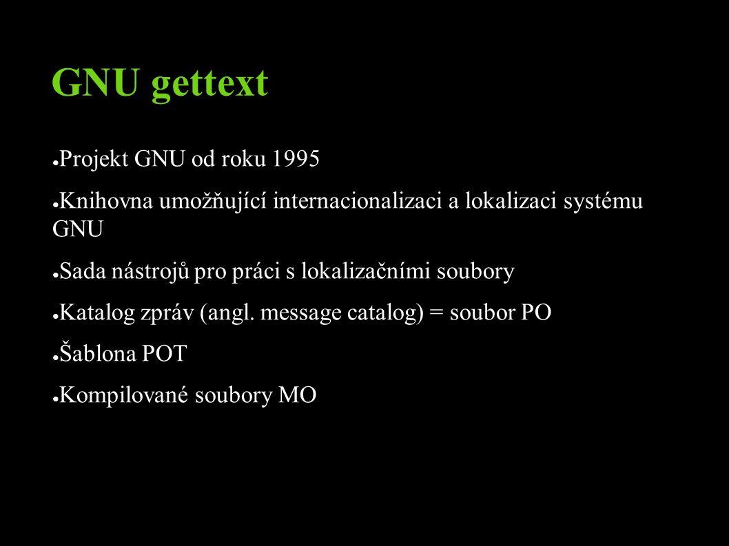 GNU gettext ● Projekt GNU od roku 1995 ● Knihovna umožňující internacionalizaci a lokalizaci systému GNU ● Sada nástrojů pro práci s lokalizačními soubory ● Katalog zpráv (angl.