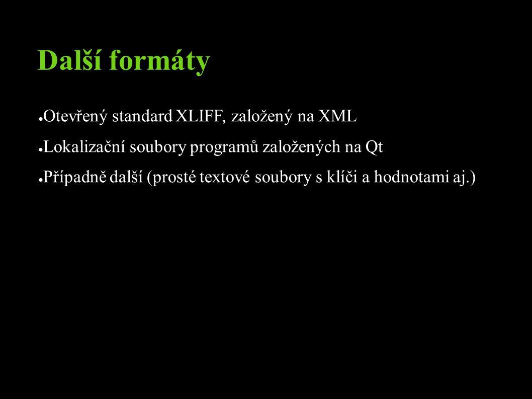 Další formáty ● Otevřený standard XLIFF, založený na XML ● Lokalizační soubory programů založených na Qt ● Případně další (prosté textové soubory s klíči a hodnotami aj.)