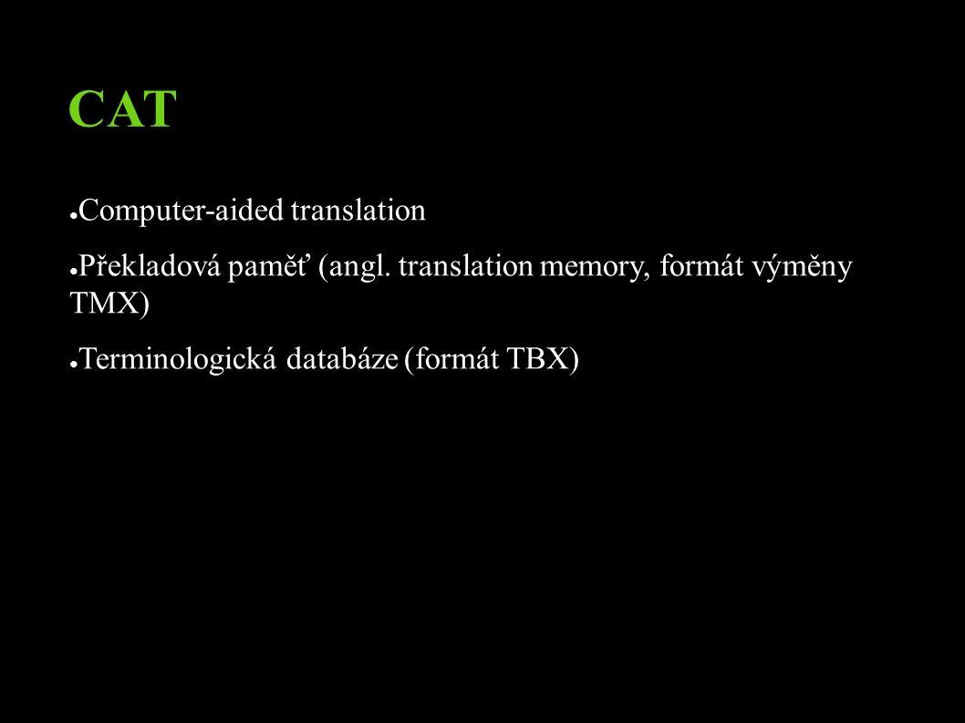 CAT ● Computer-aided translation ● Překladová paměť (angl.