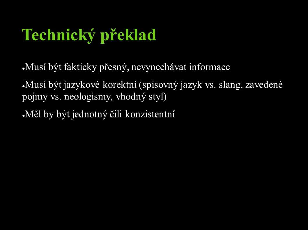 Technický překlad ● Musí být fakticky přesný, nevynechávat informace ● Musí být jazykové korektní (spisovný jazyk vs.