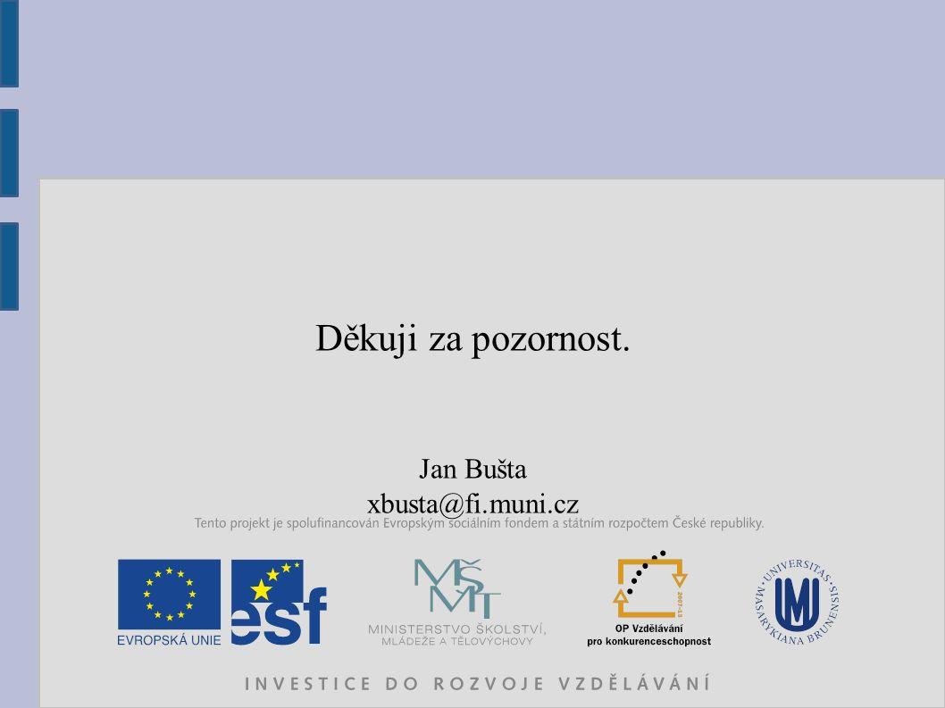 Děkuji za pozornost. Jan Bušta xbusta@fi.muni.cz