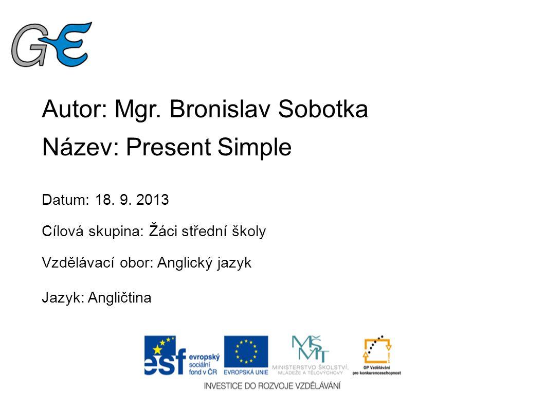 Autor: Mgr. Bronislav Sobotka Název: Present Simple Datum: 18.