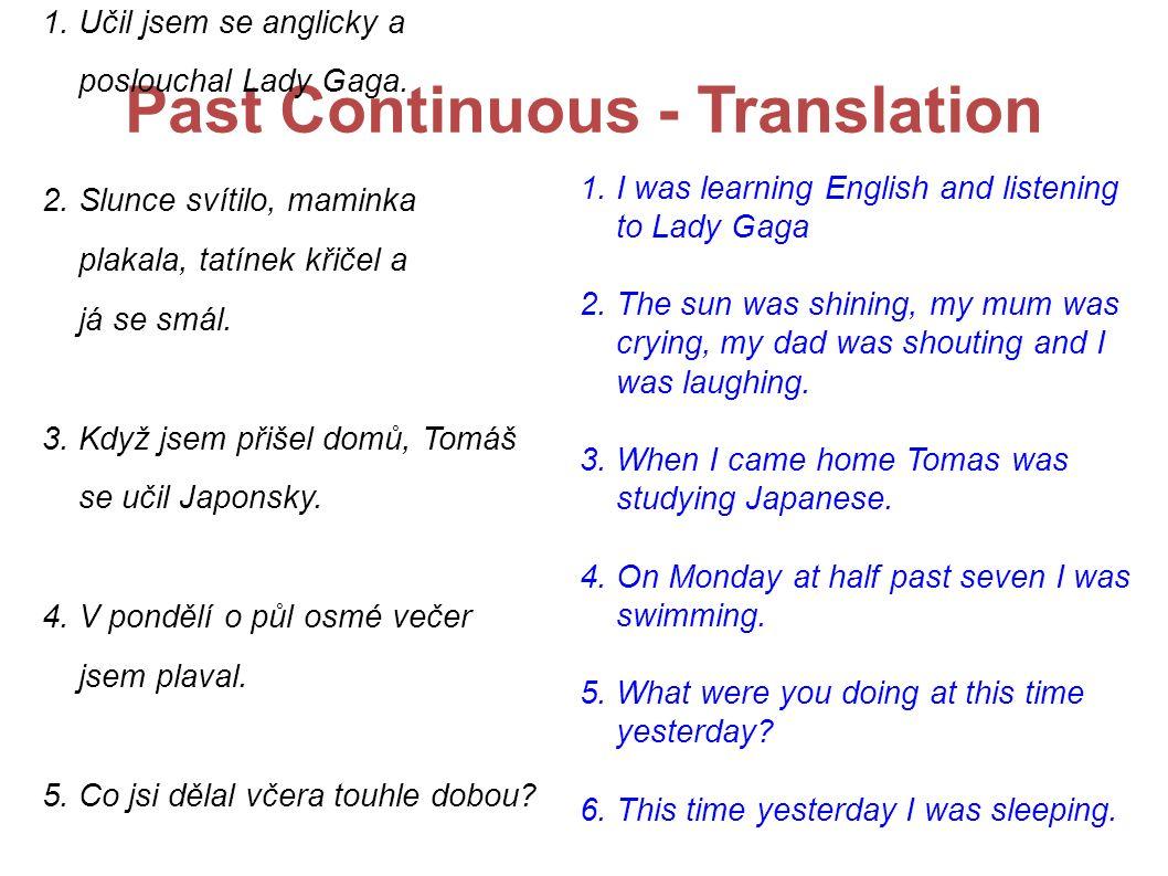 Past Continuous - Translation 1. Učil jsem se anglicky a poslouchal Lady Gaga.
