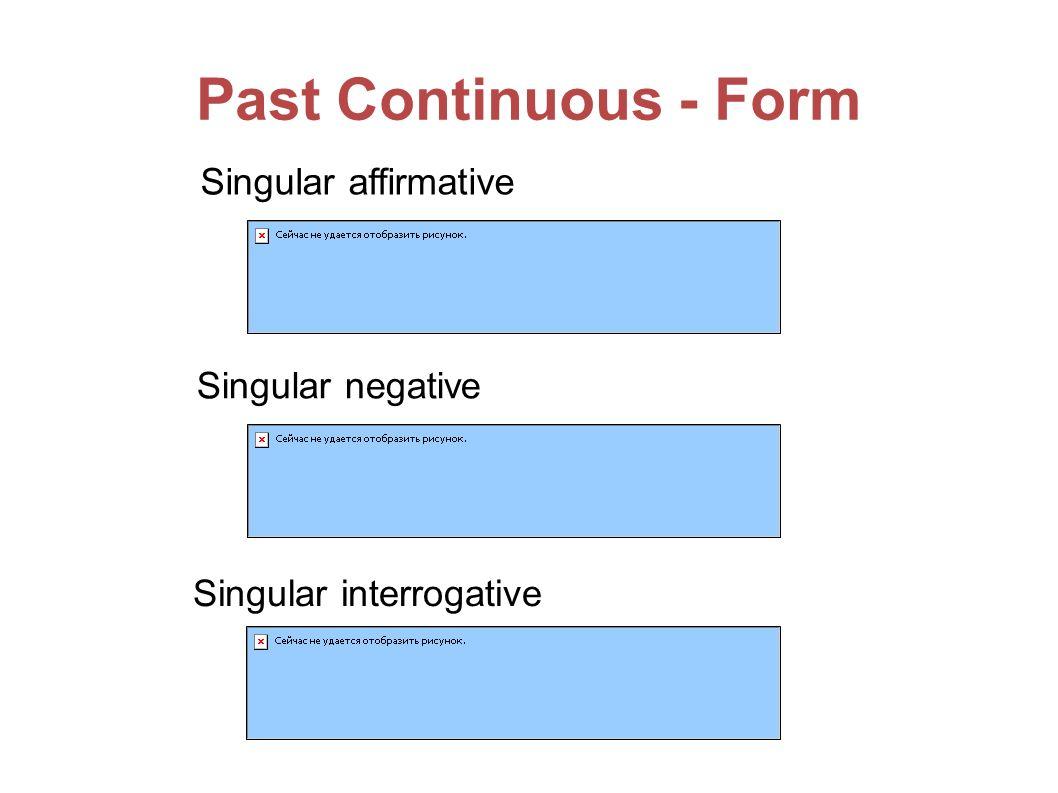Past Continuous - Form Singular affirmative Singular negative Singular interrogative