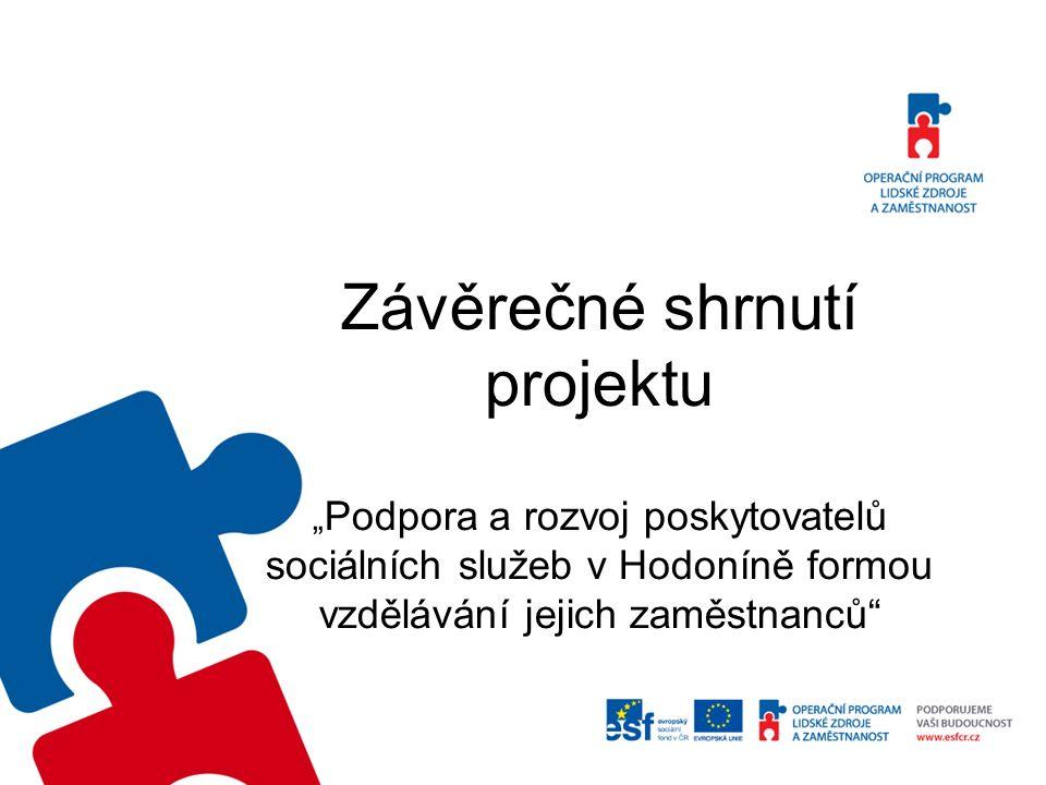 """Závěrečné shrnutí projektu """" Podpora a rozvoj poskytovatelů sociálních služeb v Hodoníně formou vzdělávání jejich zaměstnanců"""