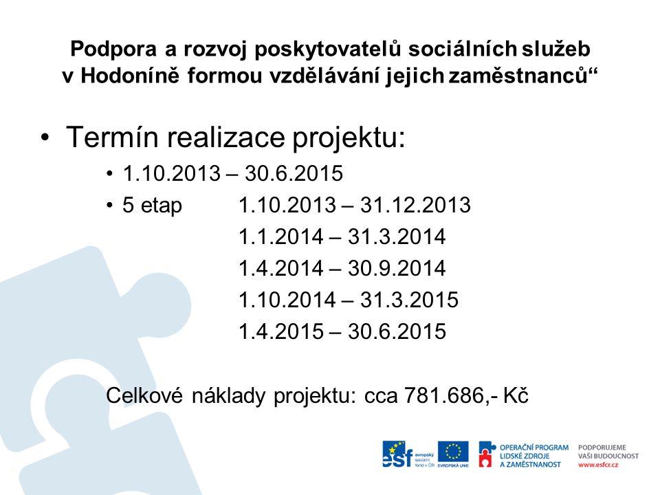 Podpora a rozvoj poskytovatelů sociálních služeb v Hodoníně formou vzdělávání jejich zaměstnanců Termín realizace projektu: 1.10.2013 – 30.6.2015 5 etap 1.10.2013 – 31.12.2013 1.1.2014 – 31.3.2014 1.4.2014 – 30.9.2014 1.10.2014 – 31.3.2015 1.4.2015 – 30.6.2015 Celkové náklady projektu: cca 781.686,- Kč