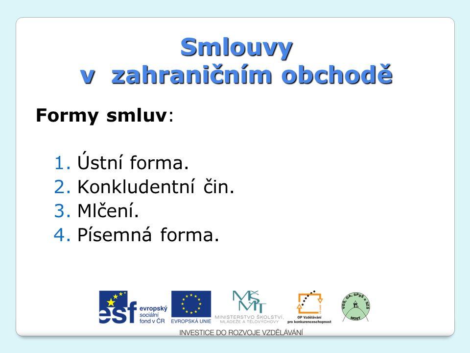 Smlouvy v zahraničním obchodě Formy smluv: 1.Ústní forma.
