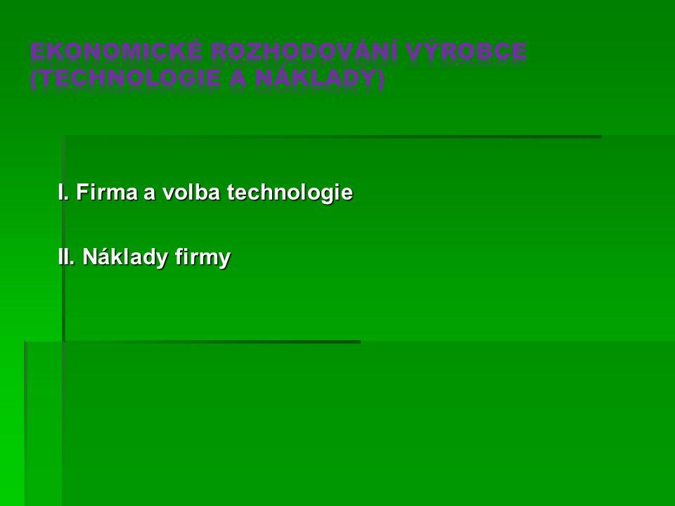 I. Firma a volba technologie II. Náklady firmy