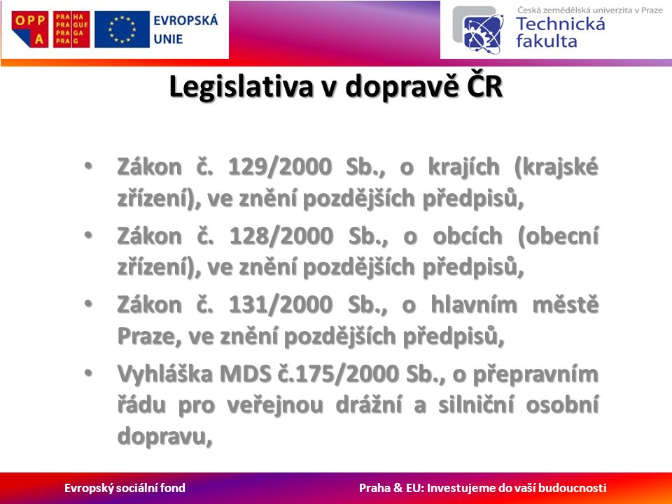 Evropský sociální fond Praha & EU: Investujeme do vaší budoucnosti Základní pojmy Závazek veřejné služby Závazek veřejné služby Je požadavek, který vymezí nebo stanoví příslušný orgán k zajištění veřejné služby v přepravě cestujících v obecném zájmu, který by provozovatel na základě svých vlastních obchodních zájmů bez odměny nepřevzal vůbec nebo nepřevzal ve stejném rozsahu nebo za stejných podmínek.