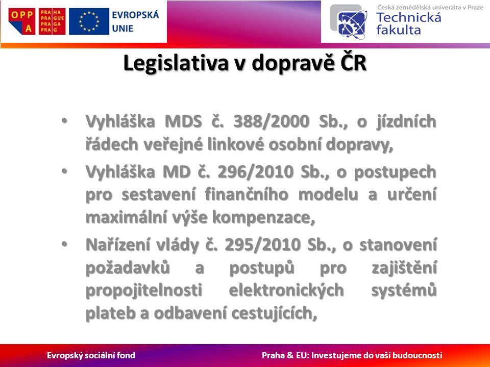Evropský sociální fond Praha & EU: Investujeme do vaší budoucnosti Legislativa v dopravě ČR Vyhláška MDS č.