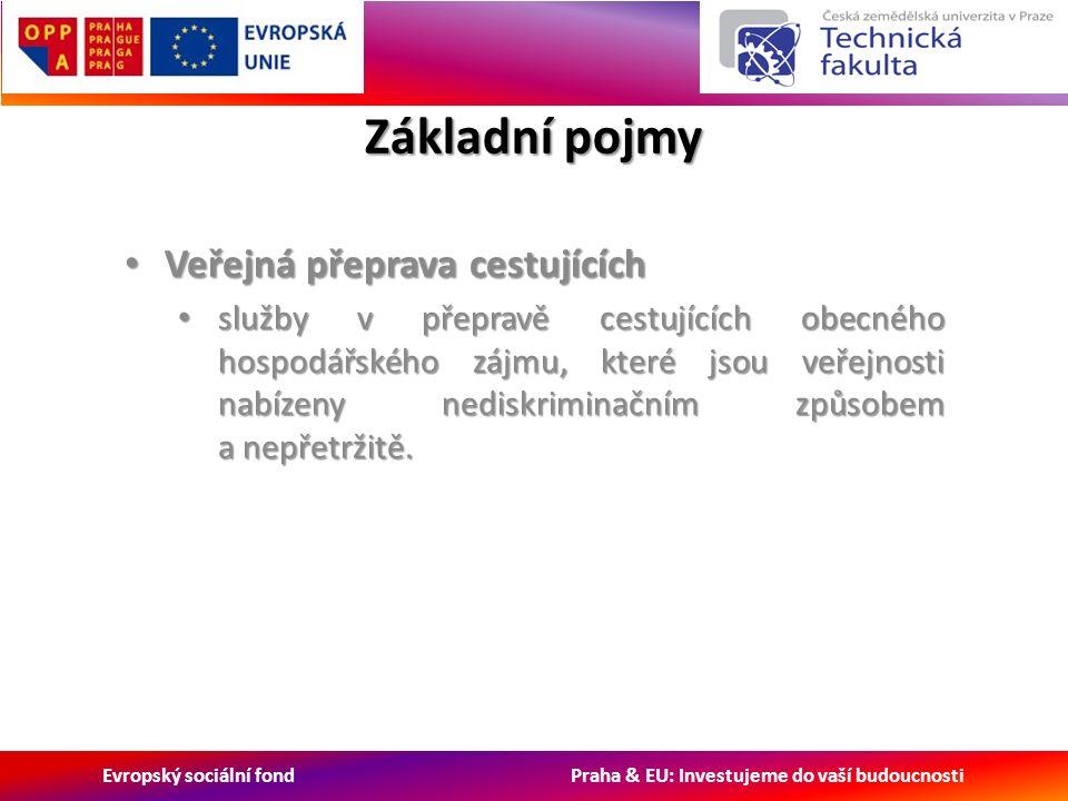 Evropský sociální fond Praha & EU: Investujeme do vaší budoucnosti Základní pojmy Veřejná přeprava cestujících Veřejná přeprava cestujících služby v přepravě cestujících obecného hospodářského zájmu, které jsou veřejnosti nabízeny nediskriminačním způsobem a nepřetržitě.