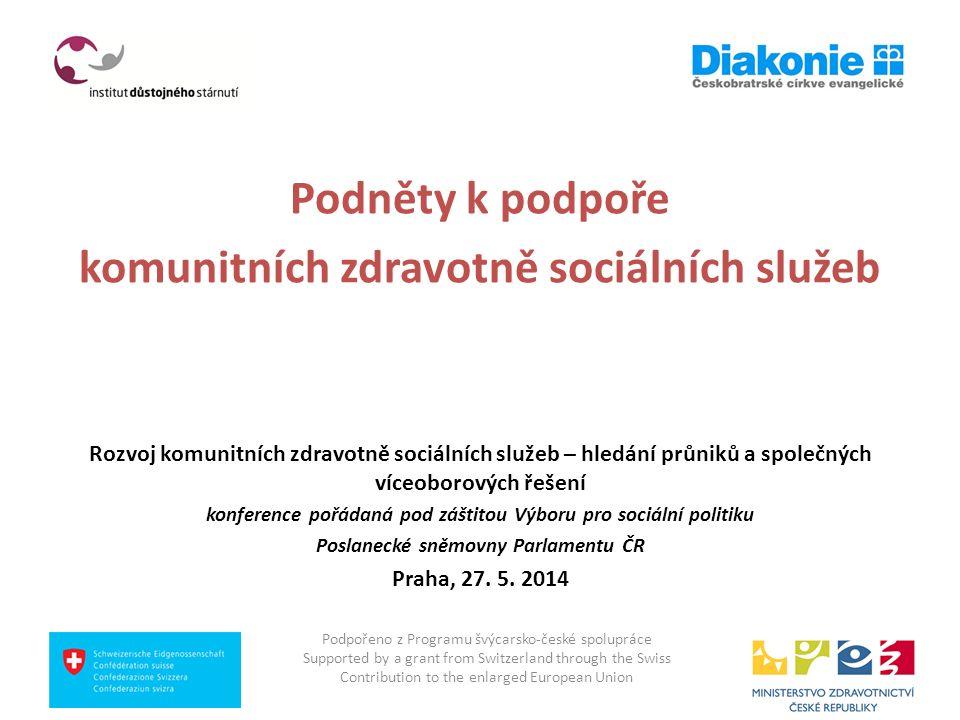 Podněty k podpoře komunitních zdravotně sociálních služeb Rozvoj komunitních zdravotně sociálních služeb – hledání průniků a společných víceoborových