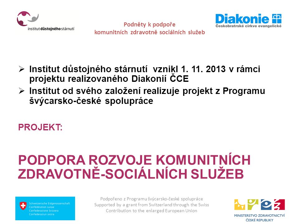 Podněty k podpoře komunitních zdravotně sociálních služeb  Institut důstojného stárnutí vznikl 1. 11. 2013 v rámci projektu realizovaného Diakonií ČC