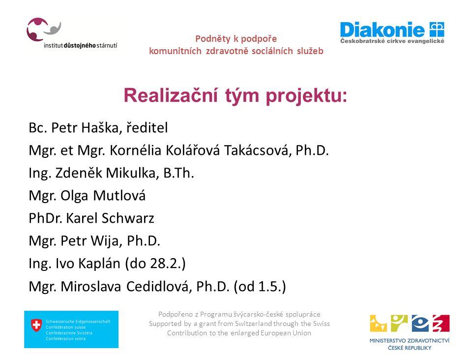 Podněty k podpoře komunitních zdravotně sociálních služeb Realizační tým projektu: Bc. Petr Haška, ředitel Mgr. et Mgr. Kornélia Kolářová Takácsová, P