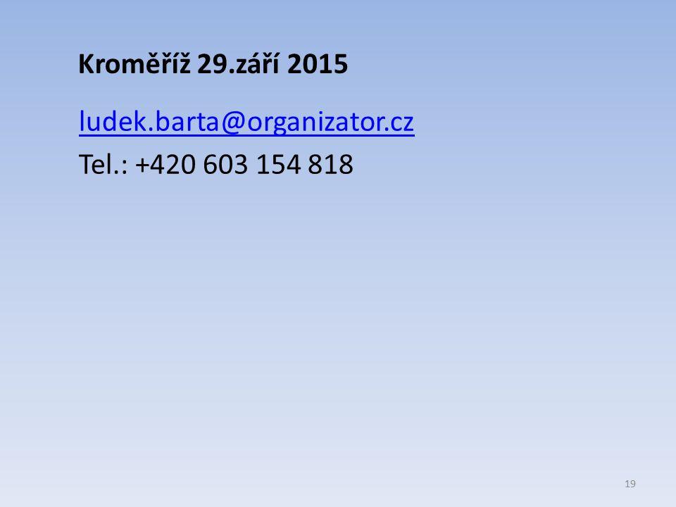 Kroměříž 29.září 2015 ludek.barta@organizator.cz Tel.: +420 603 154 818 19