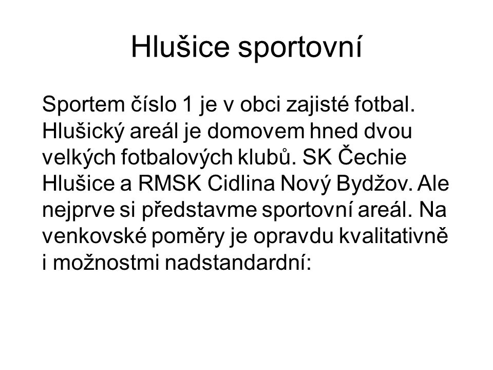 Hlušice sportovní Sportem číslo 1 je v obci zajisté fotbal.