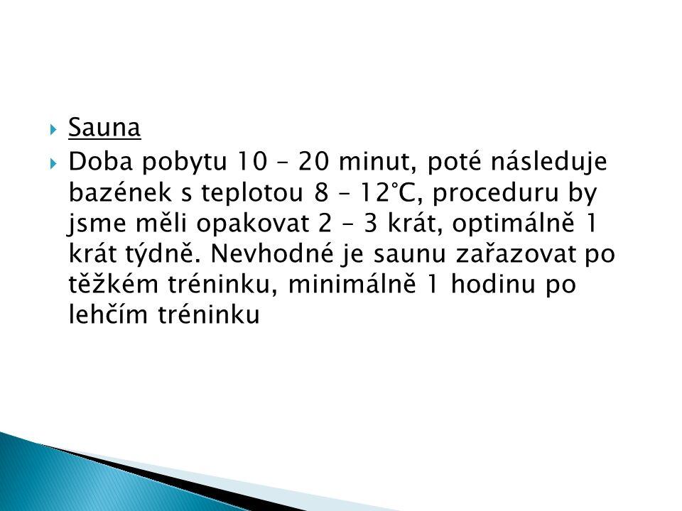  Sauna  Doba pobytu 10 – 20 minut, poté následuje bazének s teplotou 8 – 12°C, proceduru by jsme měli opakovat 2 – 3 krát, optimálně 1 krát týdně.