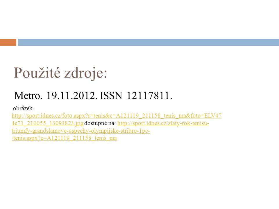 Použité zdroje: Metro. 19.11.2012. ISSN 12117811.